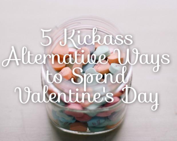 5 Kickass Alternative Ways to Spend Valentine's Day